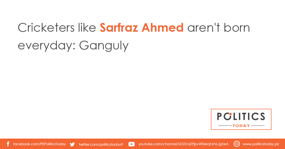 Cricketers like Sarfraz Ahmed aren't born everyday: Ganguly