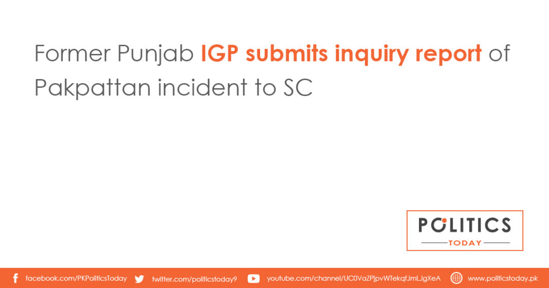 Former Punjab IGP submits inquiry report of Pakpattan incident to SC