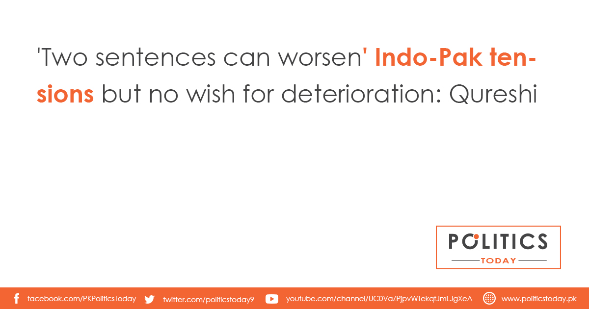 'Two sentences can worsen' Indo-Pak tensions but no wish for deterioration: Qureshi'Two sentences can worsen' Indo-Pak tensions but no wish for deterioration: Qureshi
