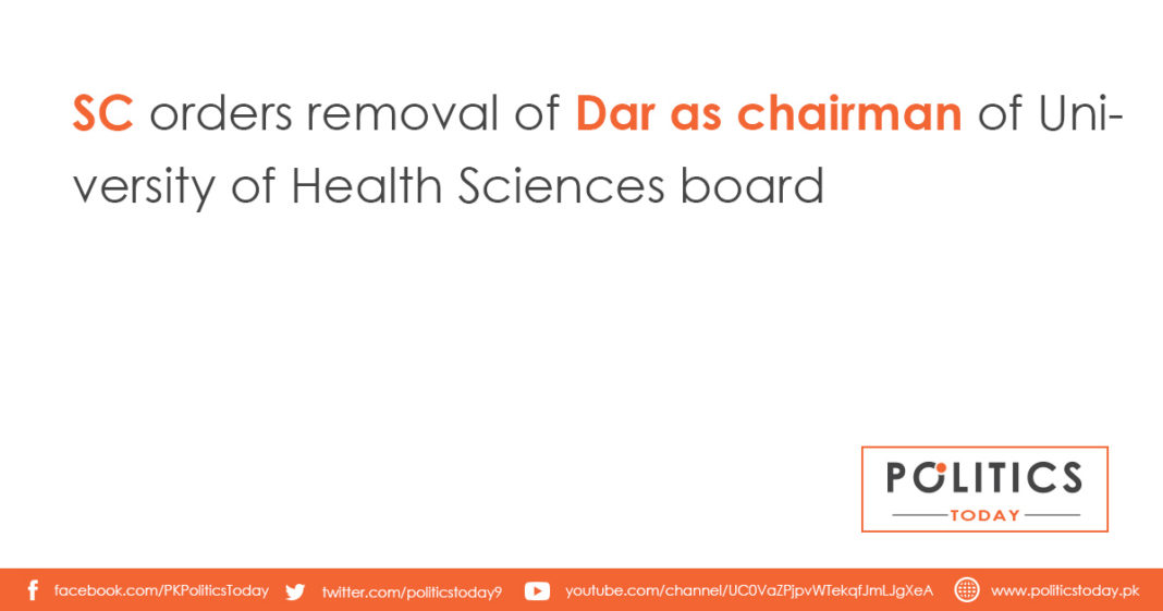 SC orders removal of Dar as chairman of University of Health Sciences board