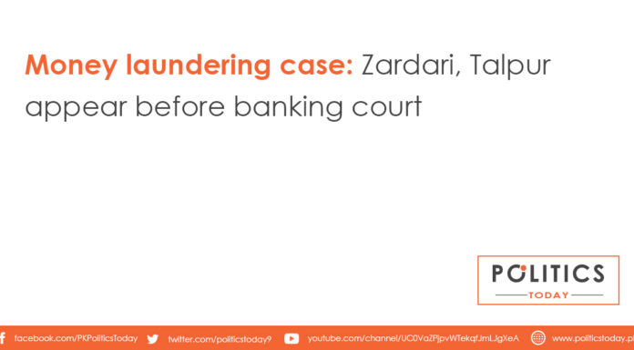 Money laundering case: Zardari, Talpur appear before banking court