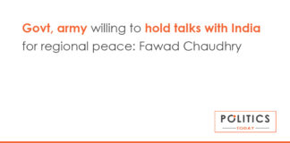 Govt, army willing to hold talks with India for regional peace: Fawad Chaudhry