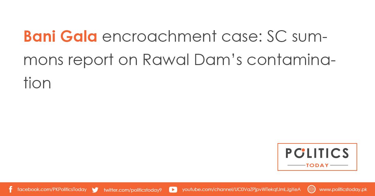 Bani Gala encroachment case: SC summons report on Rawal Dam's contamination