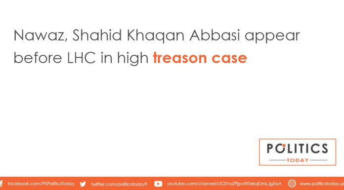 Nawaz, Shahid Khaqan Abbasi appear before LHC in high treason case