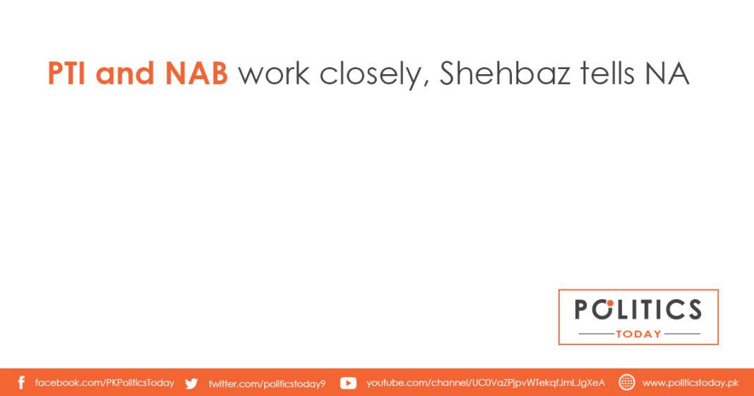 PTI and NAB work closely, Shehbaz tells NA
